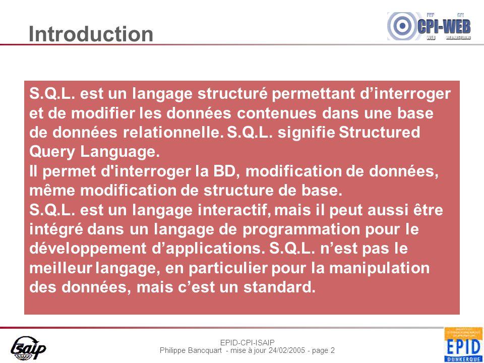 EPID-CPI-ISAIP Philippe Bancquart - mise à jour 24/02/2005 - page 13 exemples select stor_name, state from stores where state = CA' Vérification pour chaque ligne si clause est vérifiée.
