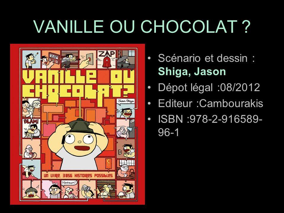 Scénario et dessin : Shiga, Jason Dépot légal :08/2012 Editeur :Cambourakis ISBN :978-2-916589- 96-1 VANILLE OU CHOCOLAT