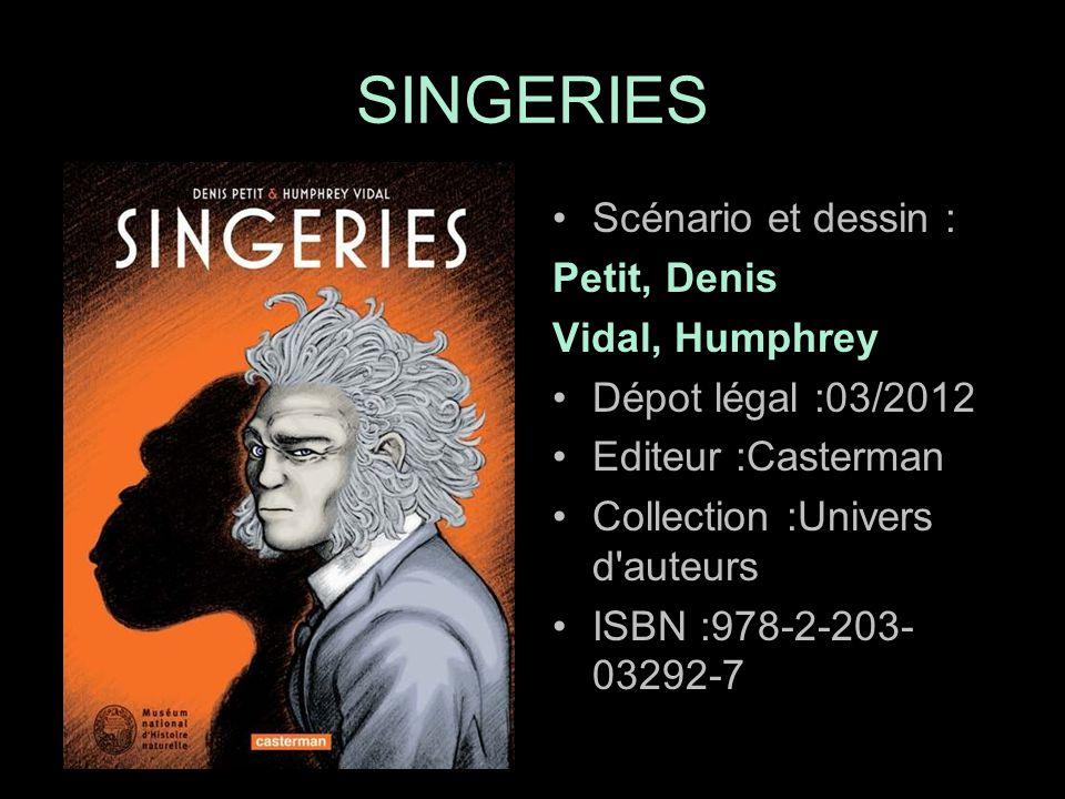 Scénario et dessin : Petit, Denis Vidal, Humphrey Dépot légal :03/2012 Editeur :Casterman Collection :Univers d auteurs ISBN :978-2-203- 03292-7 SINGERIES