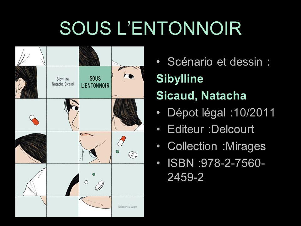 Scénario et dessin : Sibylline Sicaud, Natacha Dépot légal :10/2011 Editeur :Delcourt Collection :Mirages ISBN :978-2-7560- 2459-2 SOUS L'ENTONNOIR