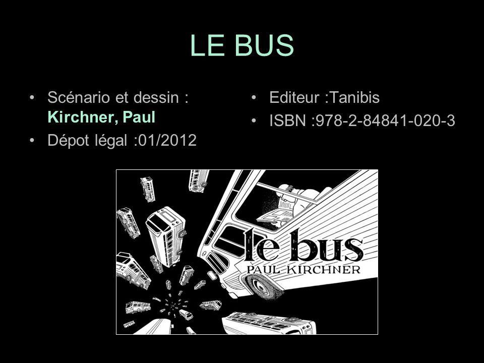 Scénario et dessin : Kirchner, Paul Dépot légal :01/2012 Editeur :Tanibis ISBN :978-2-84841-020-3 LE BUS