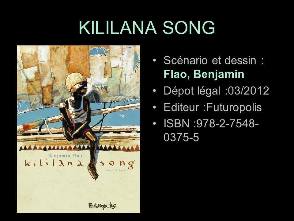 Scénario et dessin : Flao, Benjamin Dépot légal :03/2012 Editeur :Futuropolis ISBN :978-2-7548- 0375-5 KILILANA SONG