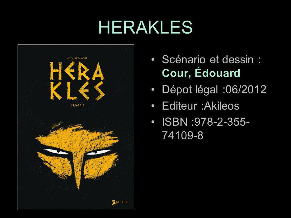 Scénario et dessin : Cour, Édouard Dépot légal :06/2012 Editeur :Akileos ISBN :978-2-355- 74109-8 HERAKLES