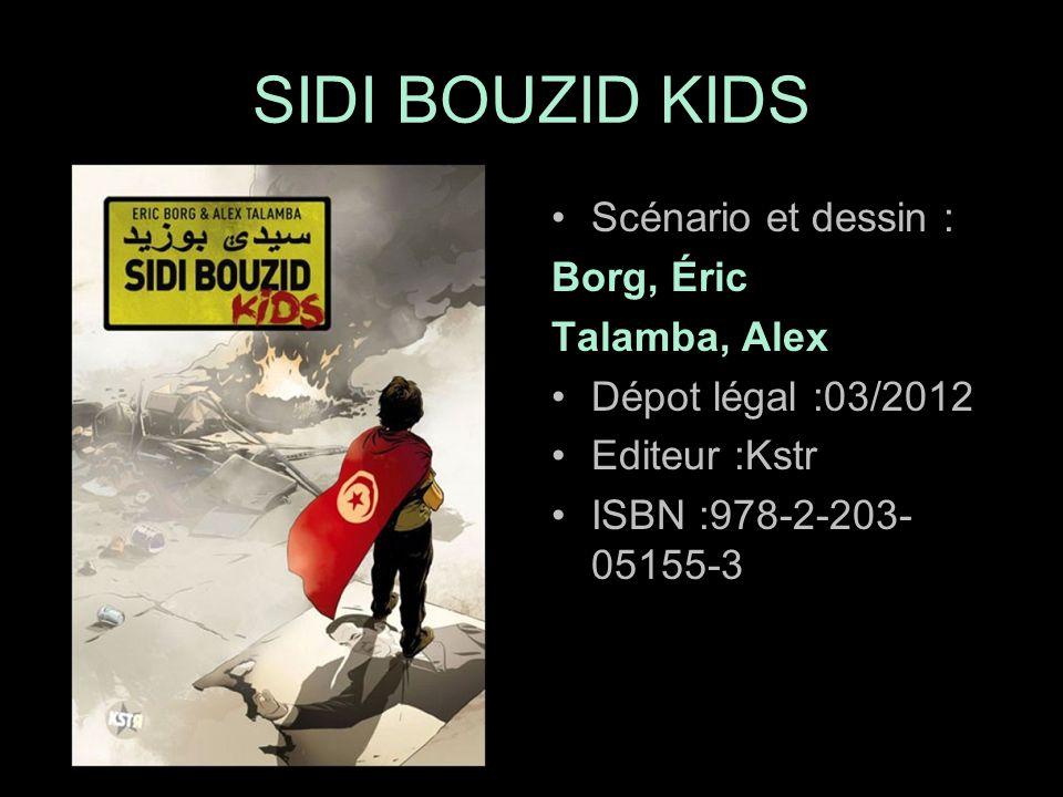 Scénario et dessin : Borg, Éric Talamba, Alex Dépot légal :03/2012 Editeur :Kstr ISBN :978-2-203- 05155-3 SIDI BOUZID KIDS