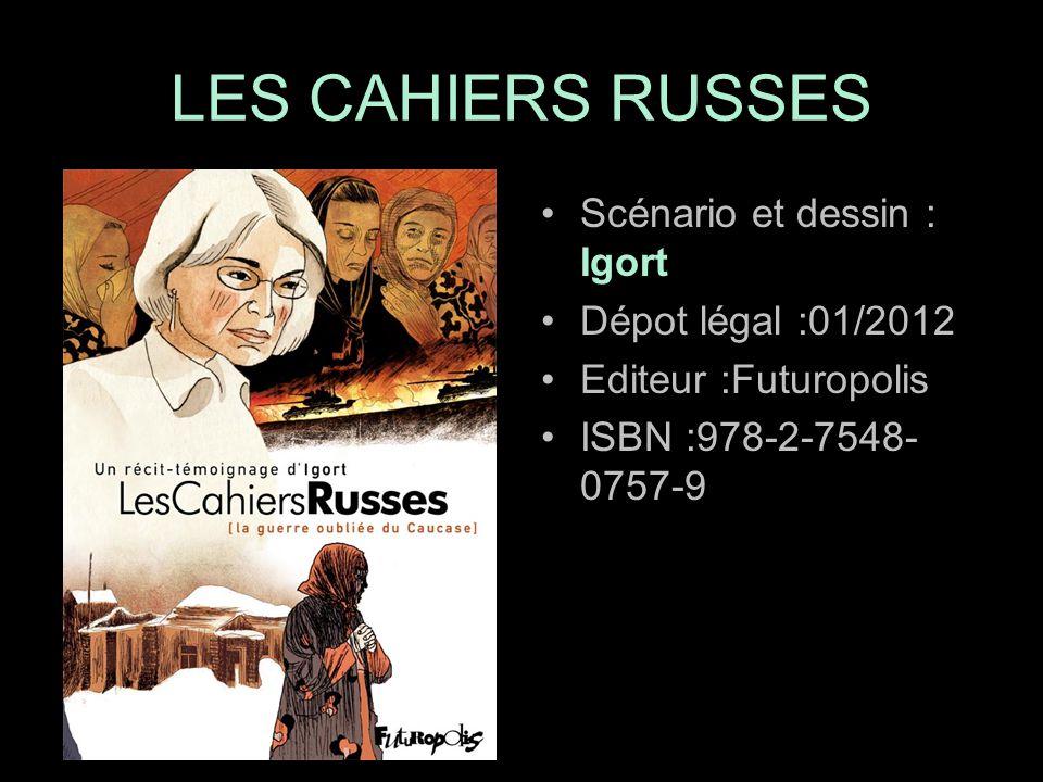 Scénario et dessin : Igort Dépot légal :01/2012 Editeur :Futuropolis ISBN :978-2-7548- 0757-9 LES CAHIERS RUSSES
