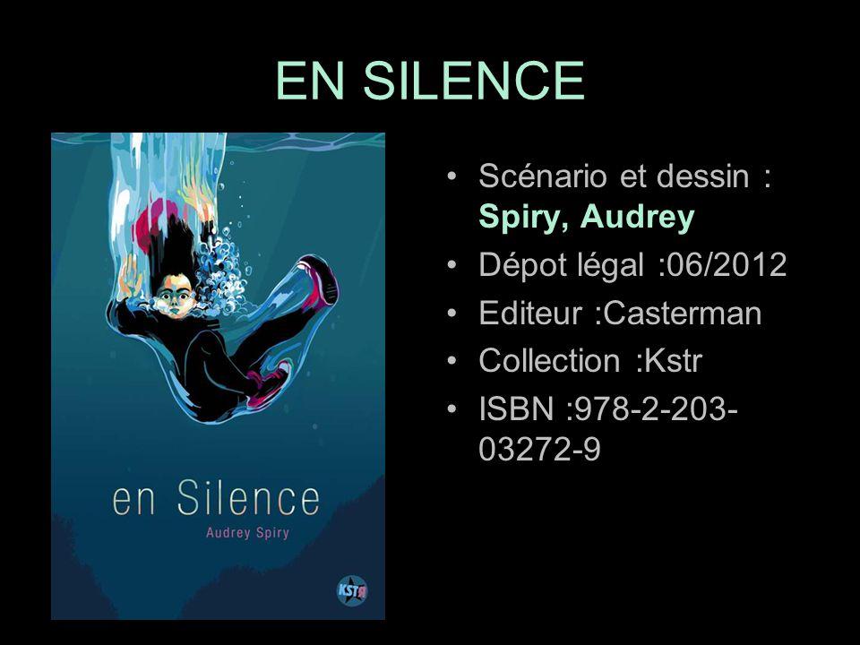 Scénario et dessin : Spiry, Audrey Dépot légal :06/2012 Editeur :Casterman Collection :Kstr ISBN :978-2-203- 03272-9 EN SILENCE