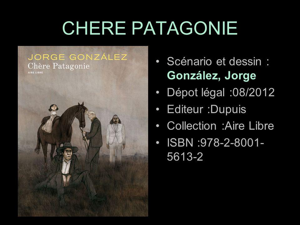 Scénario et dessin : González, Jorge Dépot légal :08/2012 Editeur :Dupuis Collection :Aire Libre ISBN :978-2-8001- 5613-2 CHERE PATAGONIE