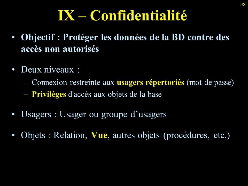 38 IX – Confidentialité Objectif : Protéger les données de la BD contre des accès non autorisés Deux niveaux : –Connexion restreinte aux usagers réper