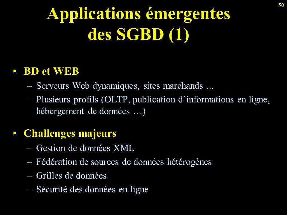50 Applications émergentes des SGBD (1) BD et WEB –Serveurs Web dynamiques, sites marchands... –Plusieurs profils (OLTP, publication d'informations en