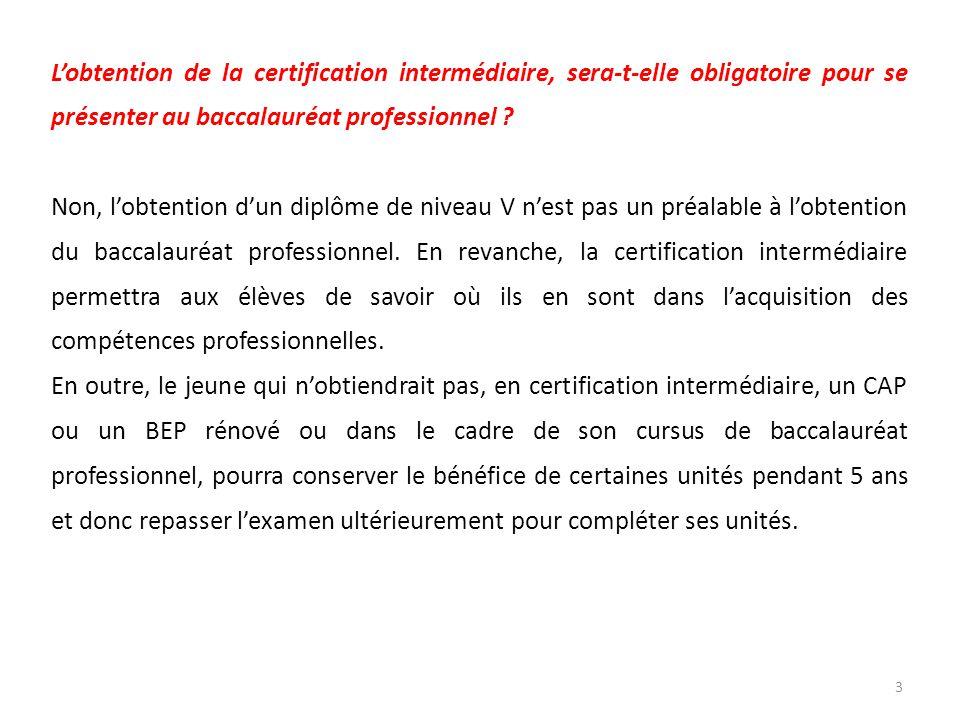 L'obtention de la certification intermédiaire, sera-t-elle obligatoire pour se présenter au baccalauréat professionnel .