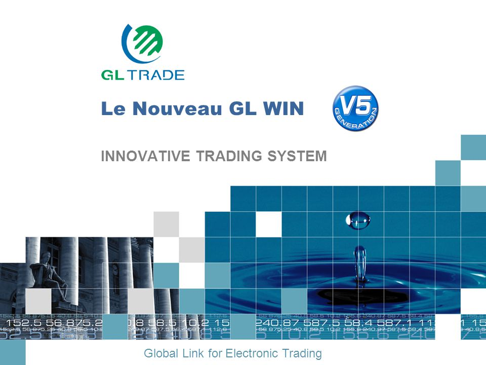 Global Link for Electronic Trading Le Nouveau GL WIN INNOVATIVE TRADING SYSTEM