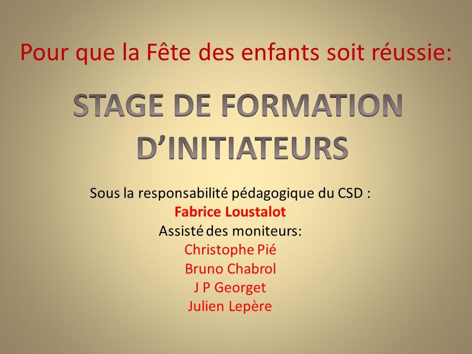 Pour que la Fête des enfants soit réussie: Sous la responsabilité pédagogique du CSD : Fabrice Loustalot Assisté des moniteurs: Christophe Pié Bruno C