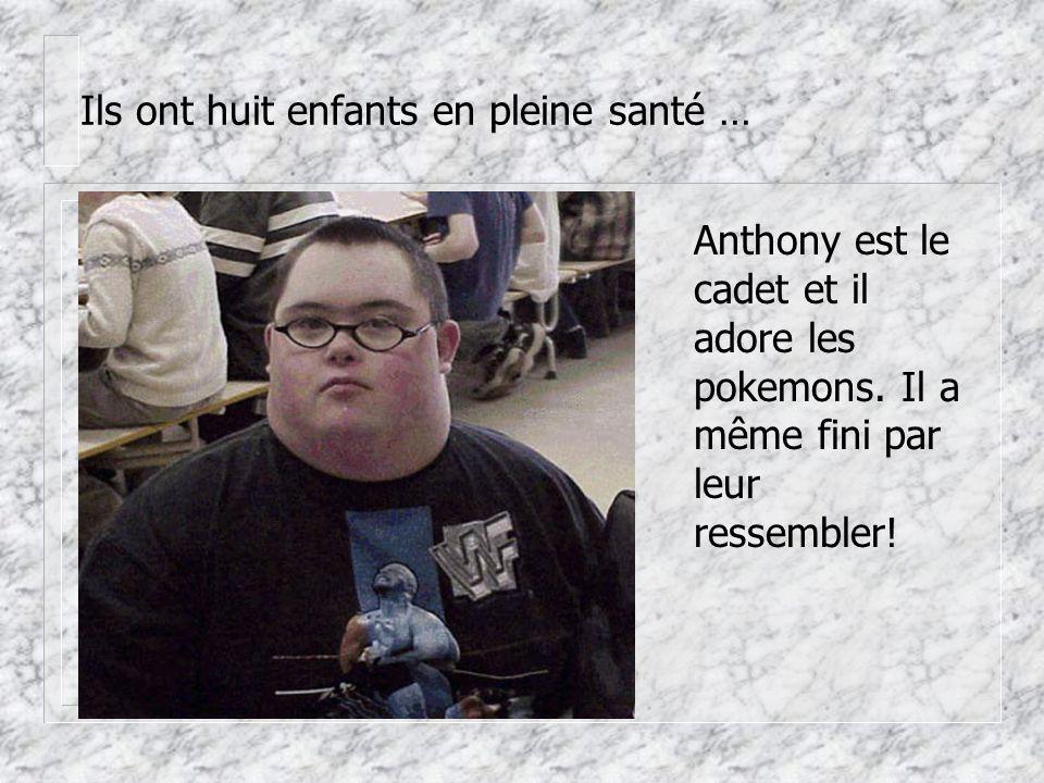 Ils ont huit enfants en pleine santé … Anthony est le cadet et il adore les pokemons.