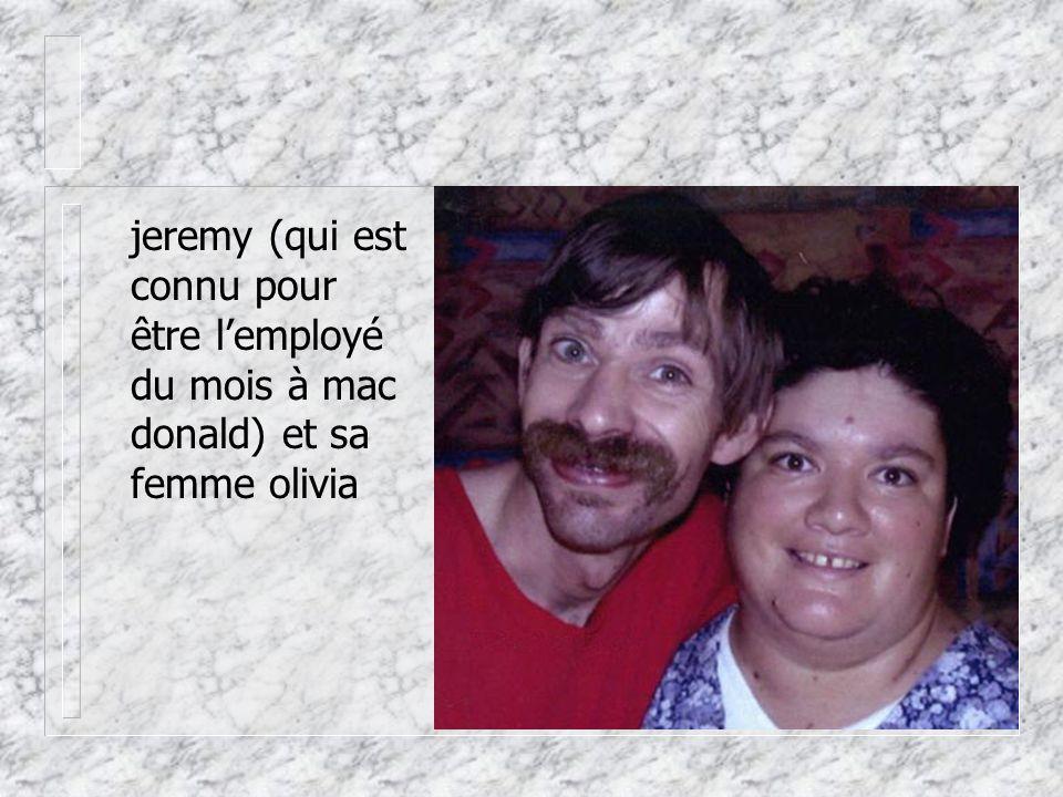 jeremy (qui est connu pour être l'employé du mois à mac donald) et sa femme olivia