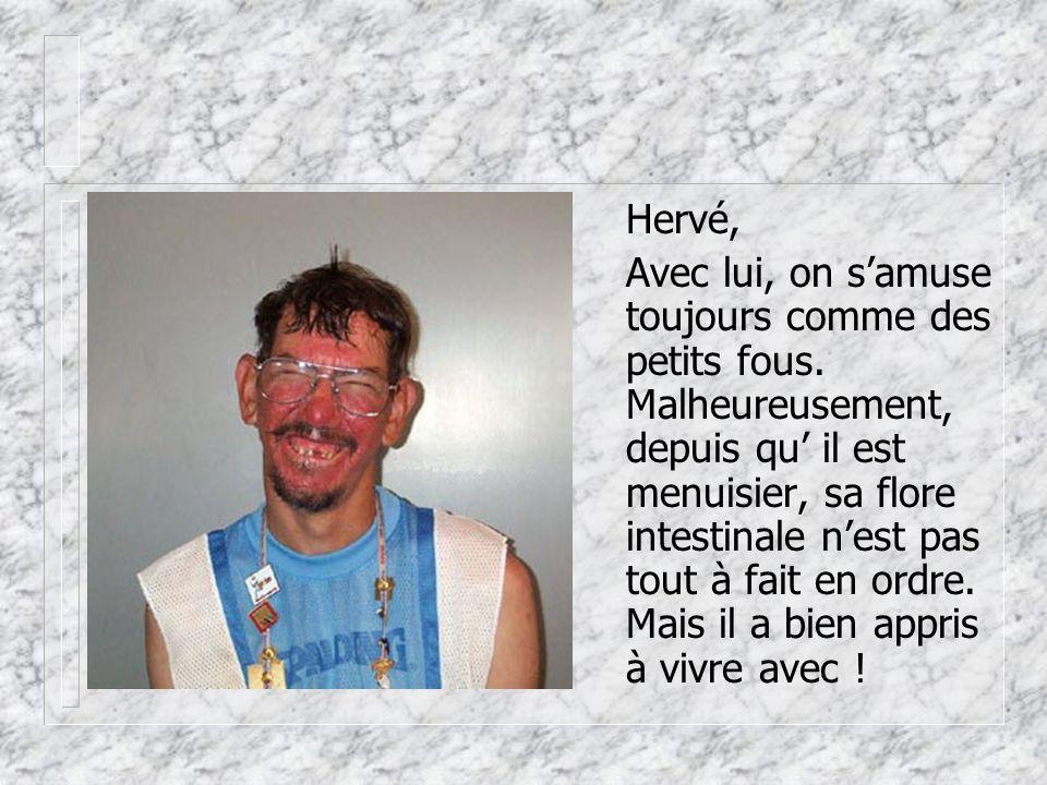 Hervé, Avec lui, on s'amuse toujours comme des petits fous.