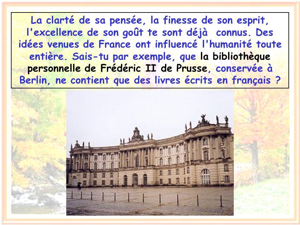 Mais si la France, ma patrie, n'était que belle et aimable, mon amour pour elle ne serait pas si grand. Elle est mieux encore : intelligente et cultiv