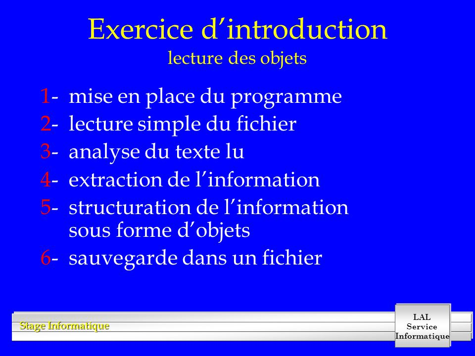 LAL Service Informatique Stage Informatique Exercice d'introduction lecture des objets 1- mise en place du programme 2- lecture simple du fichier 3- a