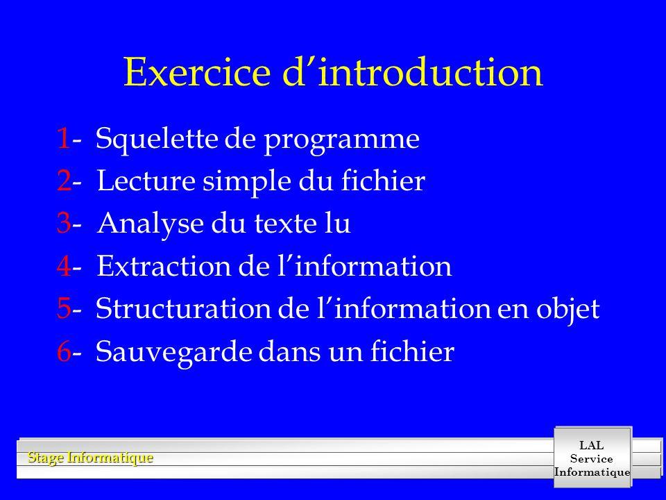 LAL Service Informatique Stage Informatique Exercice d'introduction 1- Squelette de programme 2- Lecture simple du fichier 3- Analyse du texte lu 4- E