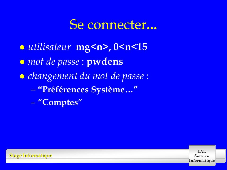 """LAL Service Informatique Stage Informatique Se connecter... l utilisateur mg, 0<n<15 l mot de passe : pwdens l changement du mot de passe : –"""" Préfére"""