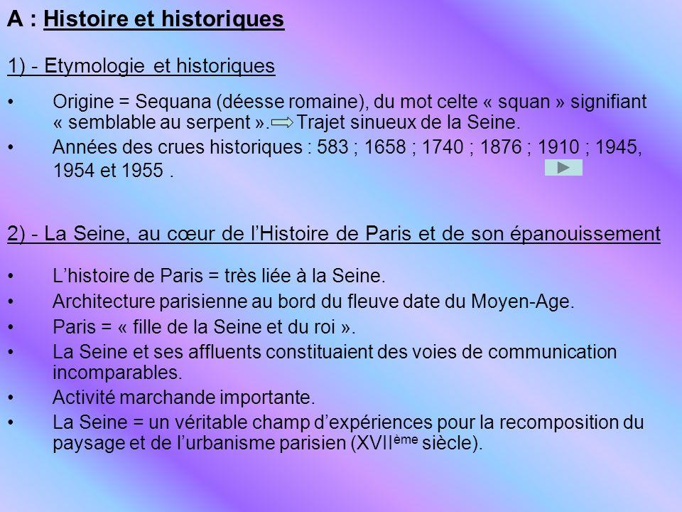 A : Histoire et historiques 1) - Etymologie et historiques Origine = Sequana (déesse romaine), du mot celte « squan » signifiant « semblable au serpen