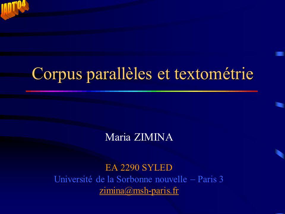 Corpus parallèles et textométrie Maria ZIMINA EA 2290 SYLED Université de la Sorbonne nouvelle  Paris 3 zimina@msh-paris.fr