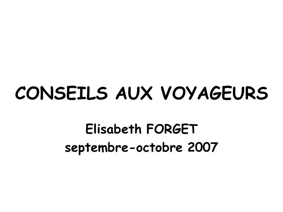 CONSEILS AUX VOYAGEURS Elisabeth FORGET septembre-octobre 2007