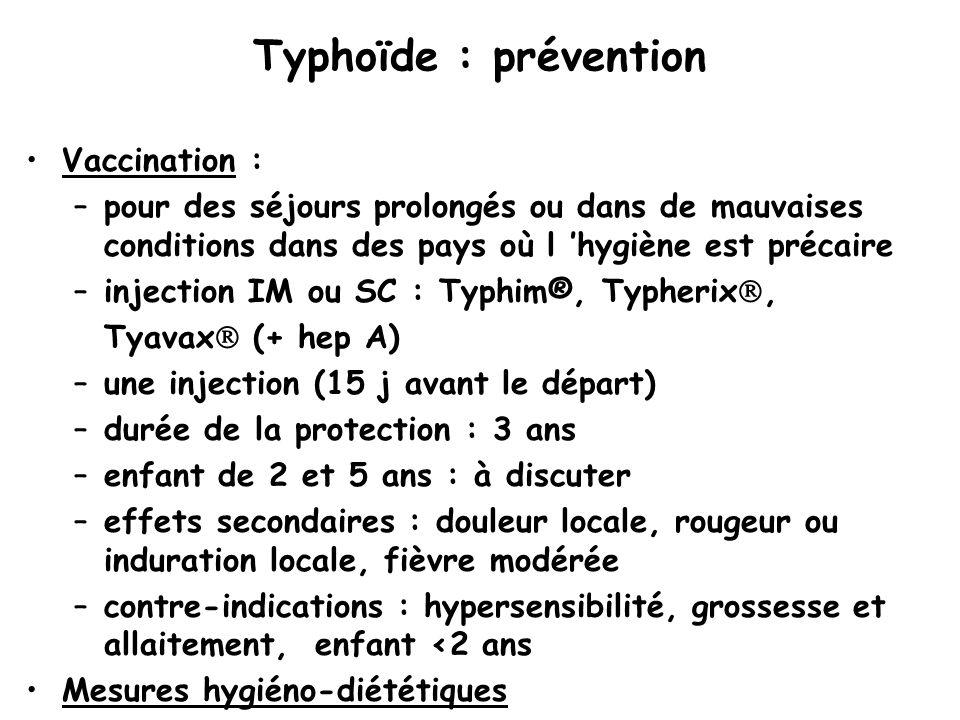 Typhoïde : prévention Vaccination : –pour des séjours prolongés ou dans de mauvaises conditions dans des pays où l 'hygiène est précaire –injection IM