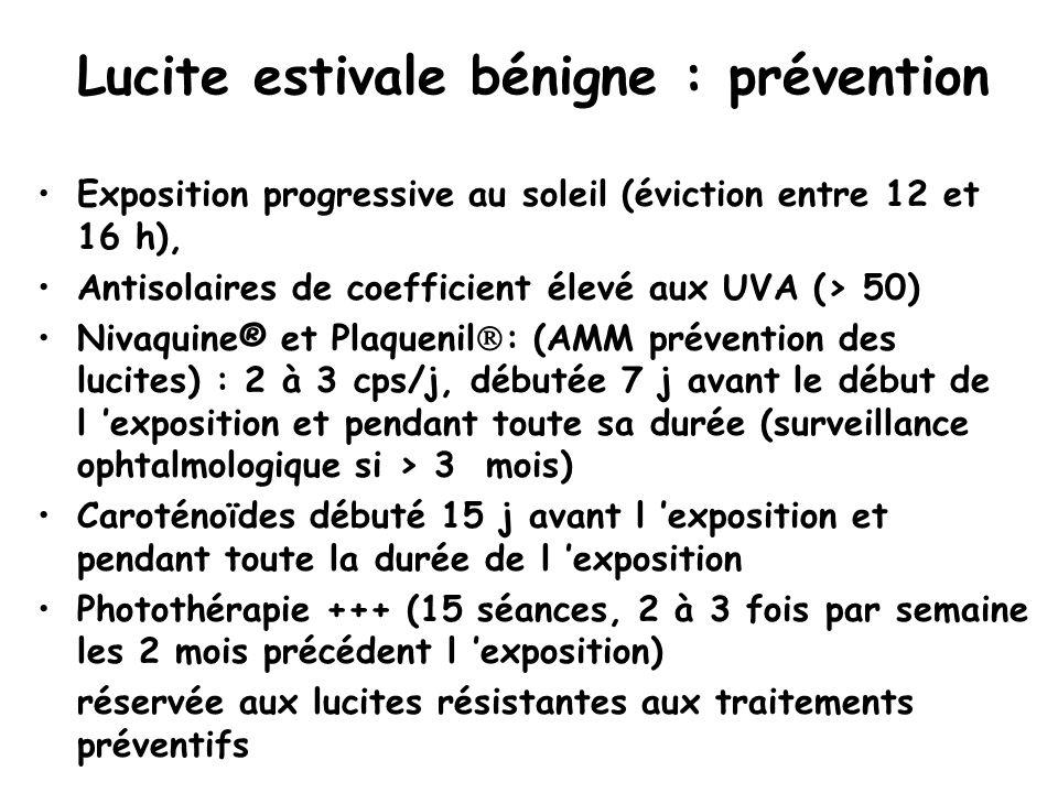 Lucite estivale bénigne : prévention Exposition progressive au soleil (éviction entre 12 et 16 h), Antisolaires de coefficient élevé aux UVA (> 50) Ni