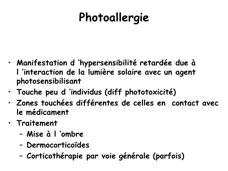 Photoallergie Manifestation d 'hypersensibilité retardée due à l 'interaction de la lumière solaire avec un agent photosensibilisant Touche peu d 'individus (diff phototoxicité) Zones touchées différentes de celles en contact avec le médicament Traitement –Mise à l 'ombre –Dermocorticoïdes –Corticothérapie par voie générale (parfois)