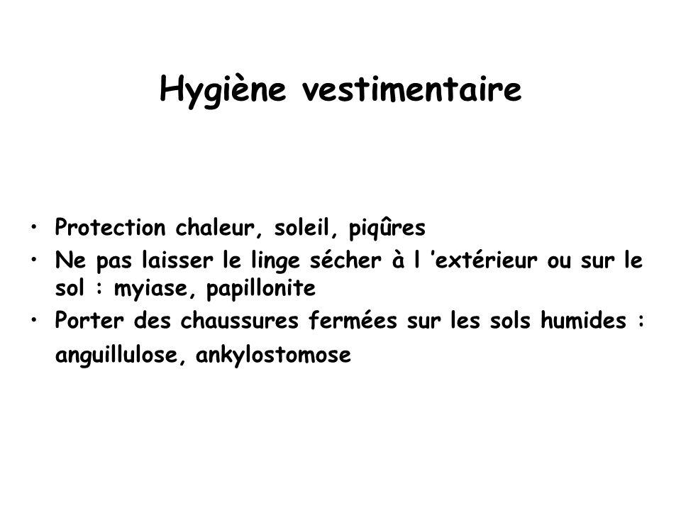 Hygiène vestimentaire Protection chaleur, soleil, piqûres Ne pas laisser le linge sécher à l 'extérieur ou sur le sol : myiase, papillonite Porter des