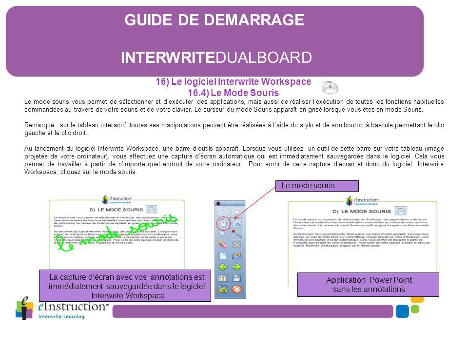 16) Le logiciel Interwrite Workspace 16.4) Le Mode Souris Le mode souris vous permet de sélectionner et d'exécuter des applications, mais aussi de réa