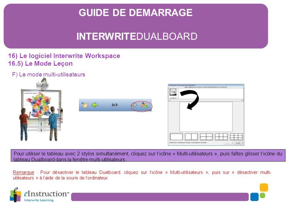 16) Le logiciel Interwrite Workspace 16.5) Le Mode Leçon F) Le mode multi-utilisateurs Pour utiliser le tableau avec 2 stylos simultanément, cliquez s