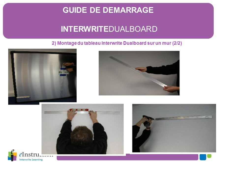 2.1) Installation du tableau Interwrite Dualboard sur le support mural GUIDE DE DEMARRAGE INTERWRITEDUALBOARD