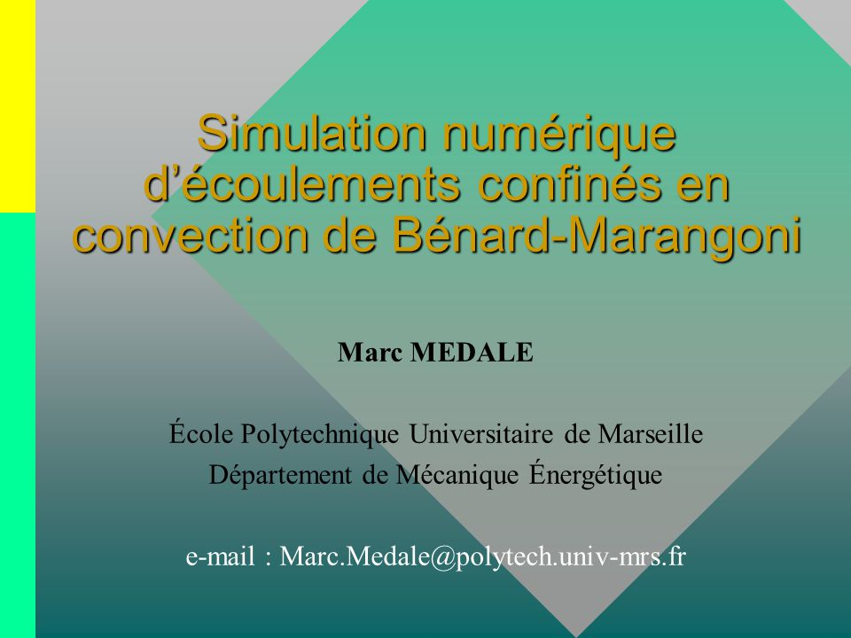 Simulation numérique d'écoulements confinés en convection de Bénard-Marangoni Marc MEDALE École Polytechnique Universitaire de Marseille Département de Mécanique Énergétique e-mail : Marc.Medale@polytech.univ-mrs.fr