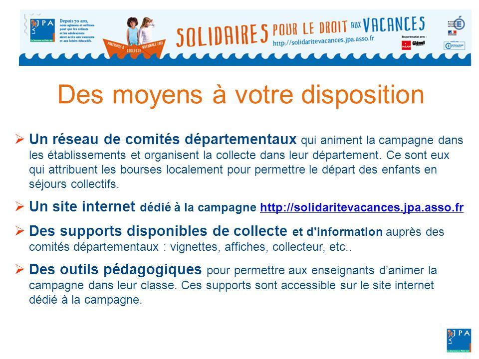 Des moyens à votre disposition  Un réseau de comités départementaux qui animent la campagne dans les établissements et organisent la collecte dans leur département.