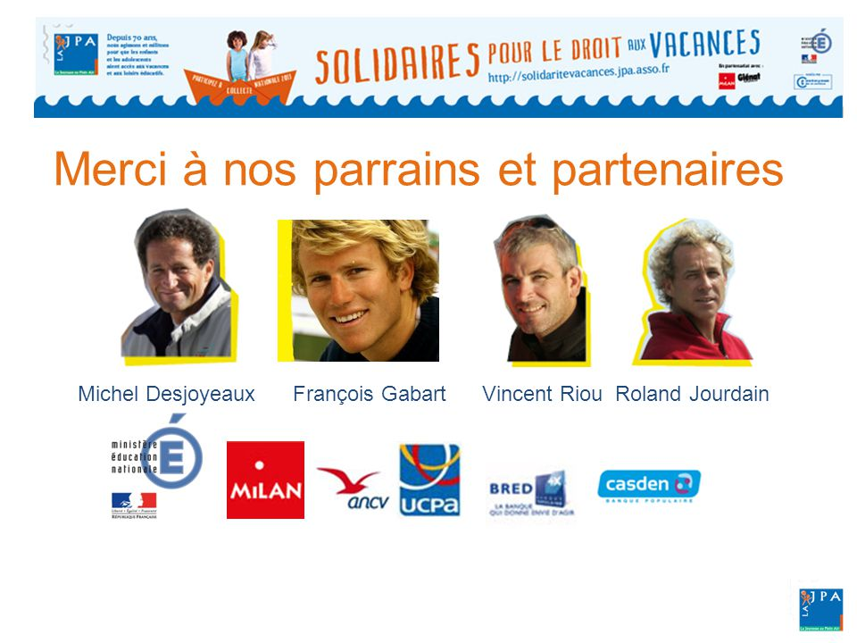 Merci à nos parrains et partenaires Michel Desjoyeaux François Gabart Vincent Riou Roland Jourdain
