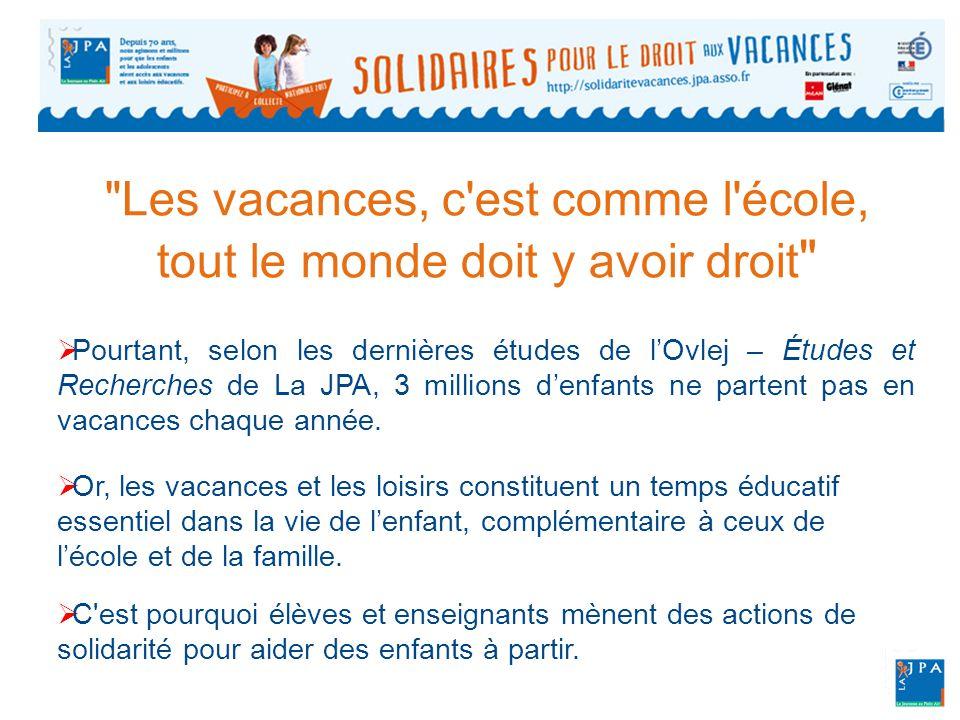 Les vacances, c est comme l école, tout le monde doit y avoir droit  Pourtant, selon les dernières études de l'Ovlej – Études et Recherches de La JPA, 3 millions d'enfants ne partent pas en vacances chaque année.