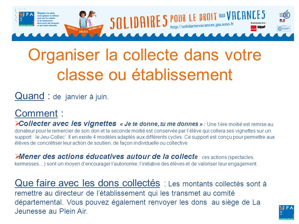 Organiser des séances de travail sur la solidarité  L'objectif de la campagne est de sensibiliser les élèves à la solidarité et au droit aux vacances en les faisant lire, réfléchir et agir dans le cadre de séances de travail ou de projets solidaires.