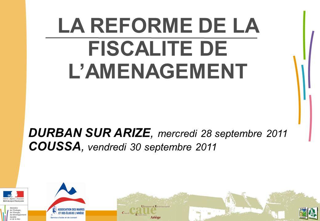 LA REFORME DE LA FISCALITE DE L'AMENAGEMENT DURBAN SUR ARIZE, mercredi 28 septembre 2011 COUSSA, vendredi 30 septembre 2011
