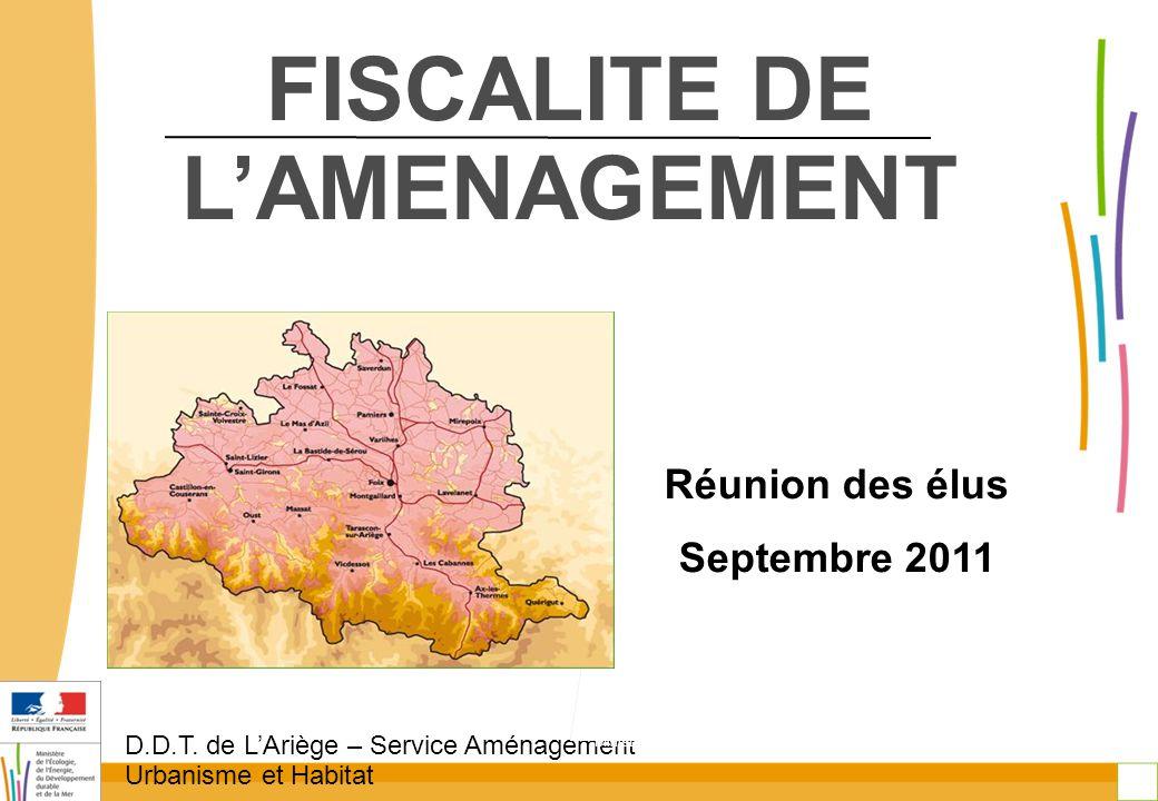 D.D.T. de L'Ariège – Service Aménagement Urbanisme et Habitat 2 Ministère de l'écologie, du développement durable, des transports et du logement FISCA