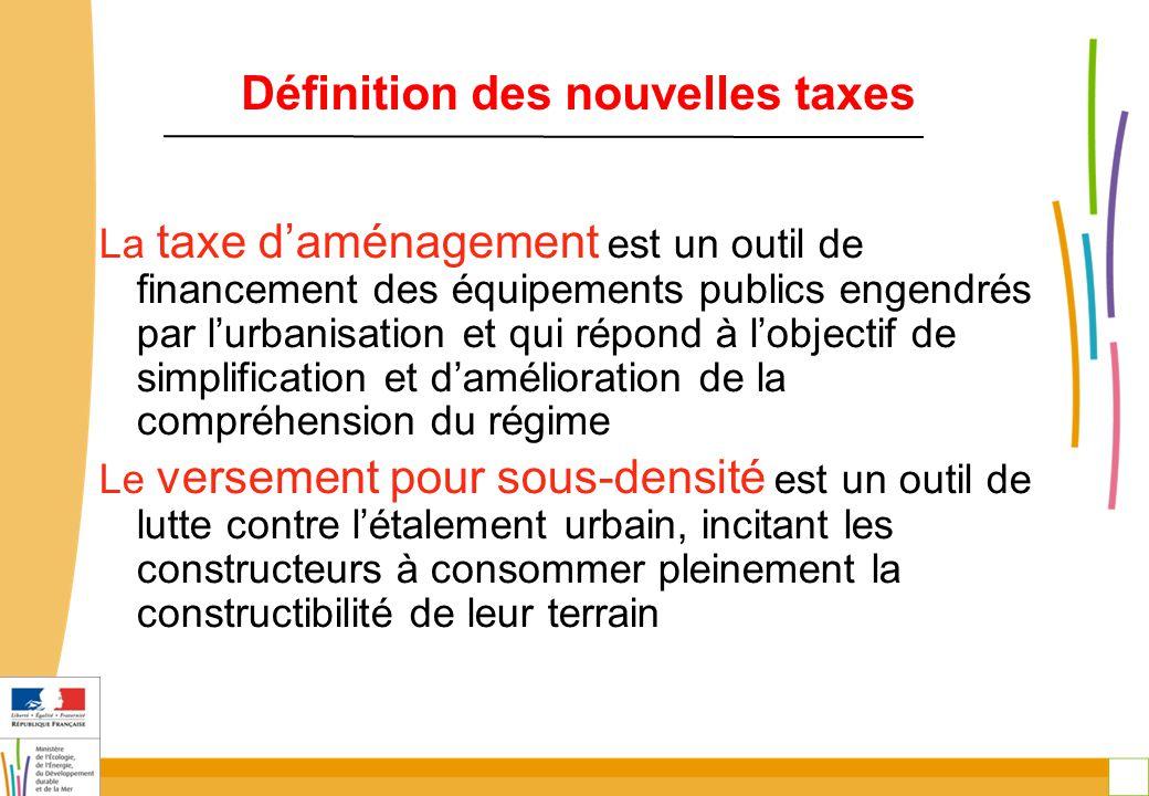 6 Définition des nouvelles taxes La taxe d'aménagement est un outil de financement des équipements publics engendrés par l'urbanisation et qui répond à l'objectif de simplification et d'amélioration de la compréhension du régime Le versement pour sous-densité est un outil de lutte contre l'étalement urbain, incitant les constructeurs à consommer pleinement la constructibilité de leur terrain