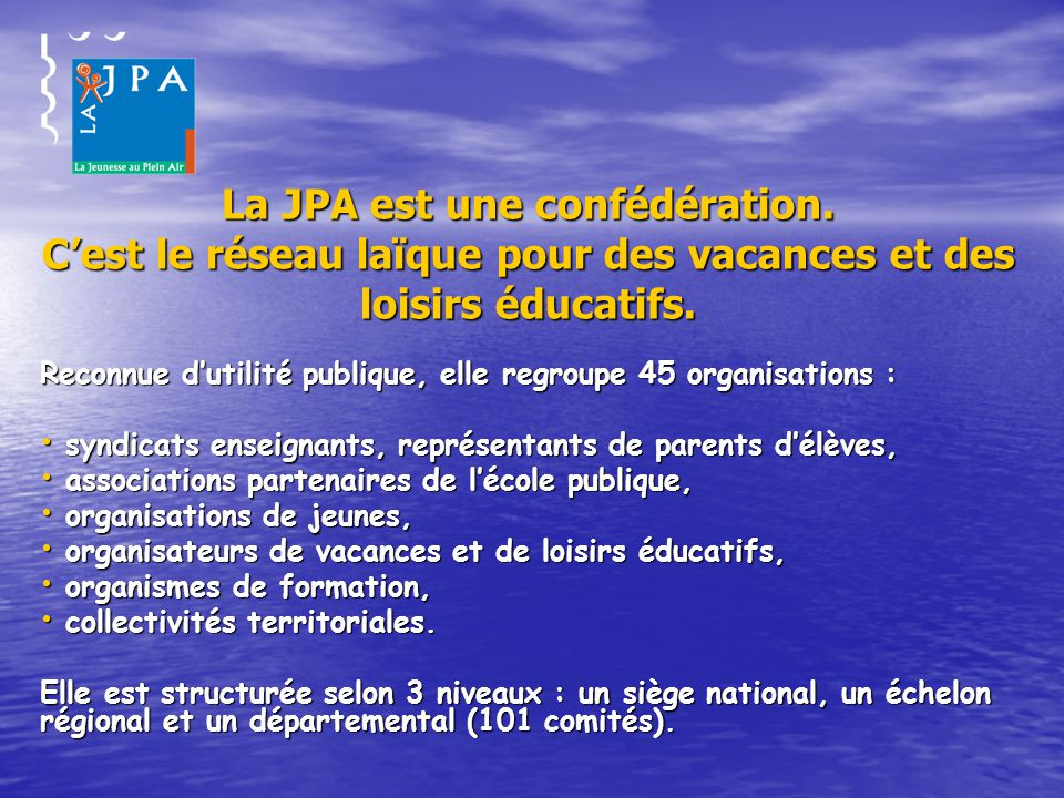 La JPA est une confédération. C'est le réseau laïque pour des vacances et des loisirs éducatifs.