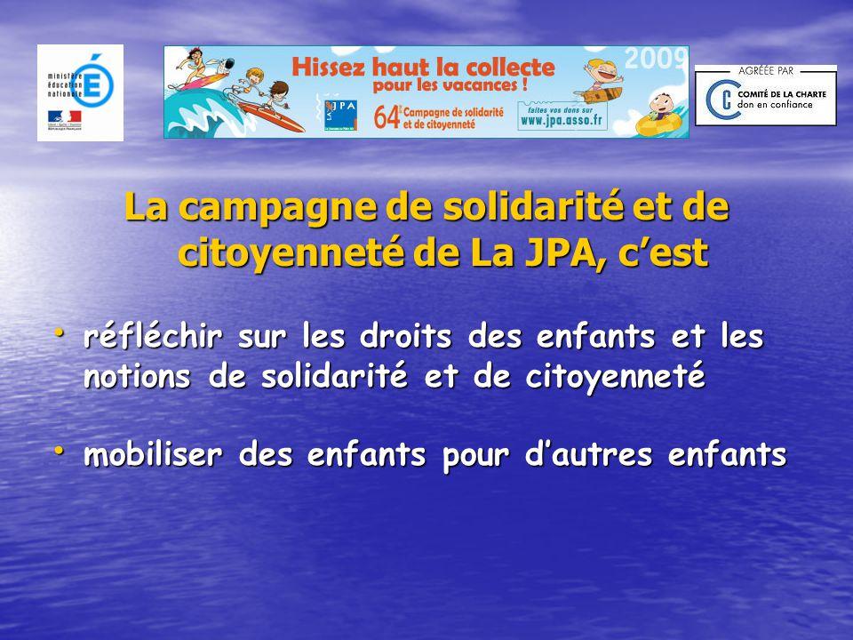 La campagne de solidarité et de citoyenneté de La JPA, c'est réfléchir sur les droits des enfants et les notions de solidarité et de citoyenneté mobiliser des enfants pour d'autres enfants