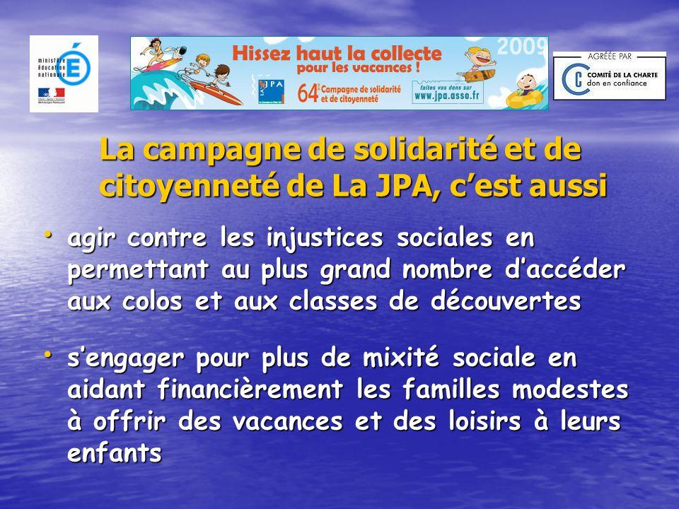 La campagne de solidarité et de citoyenneté de La JPA, c'est aussi agir contre les injustices sociales en permettant au plus grand nombre d'accéder aux colos et aux classes de découvertes s'engager pour plus de mixité sociale en aidant financièrement les familles modestes à offrir des vacances et des loisirs à leurs enfants