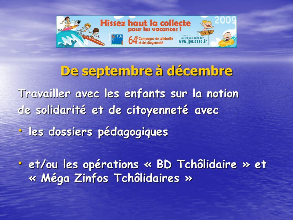 De septembre à décembre Travailler avec les enfants sur la notion de solidarité et de citoyenneté avec les dossiers pédagogiques et/ou les opérations « BD Tchôlidaire » et « Méga Zinfos Tchôlidaires »