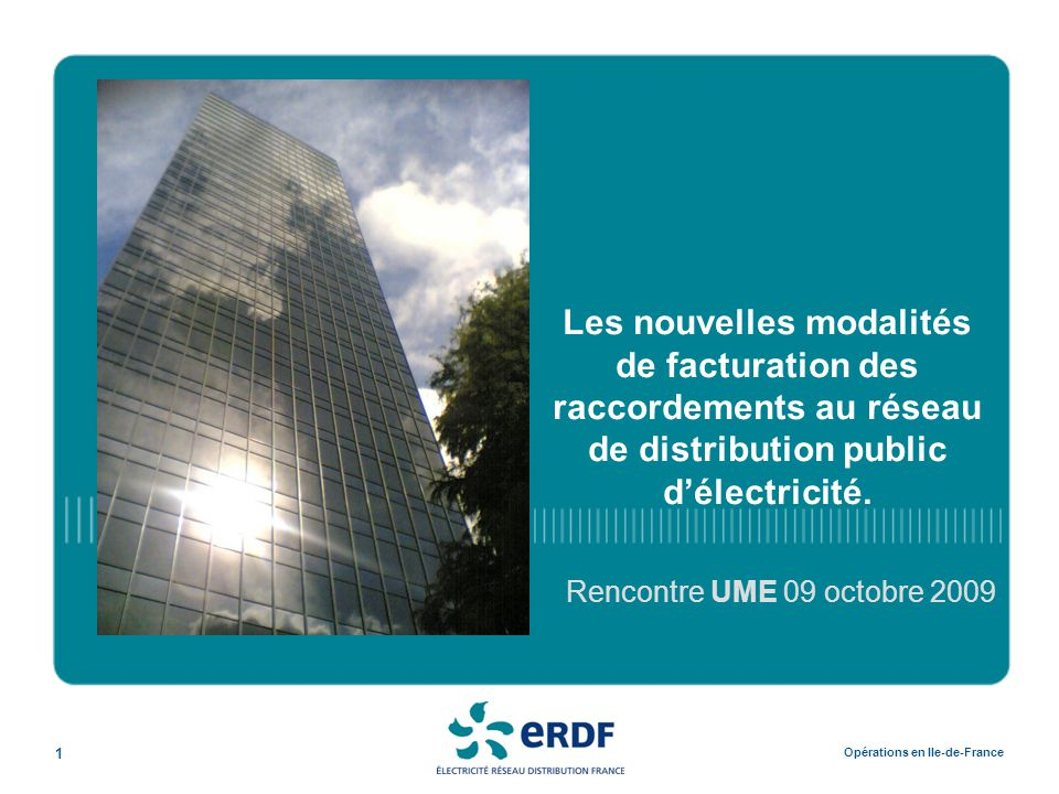 1 Opérations en Ile-de-France Les nouvelles modalités de facturation des raccordements au réseau de distribution public d'électricité. Rencontre UME 0