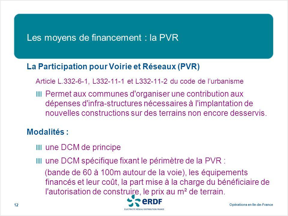 Opérations en Ile-de-France 12 Les moyens de financement : la PVR La Participation pour Voirie et Réseaux (PVR) Article L.332-6-1, L332-11-1 et L332-1