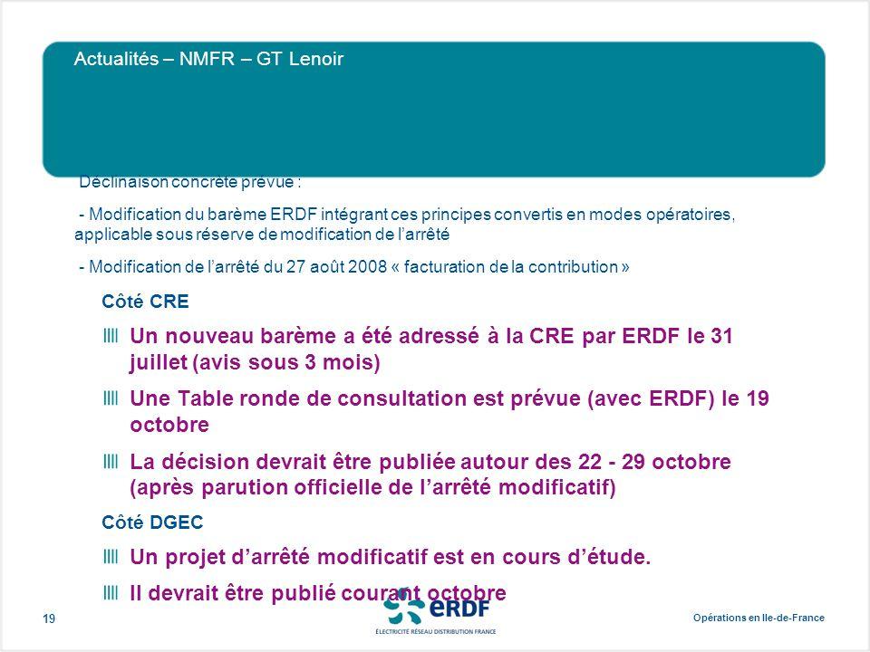 Opérations en Ile-de-France 19 Actualités – NMFR – GT Lenoir Déclinaison concrète prévue : - Modification du barème ERDF intégrant ces principes conve