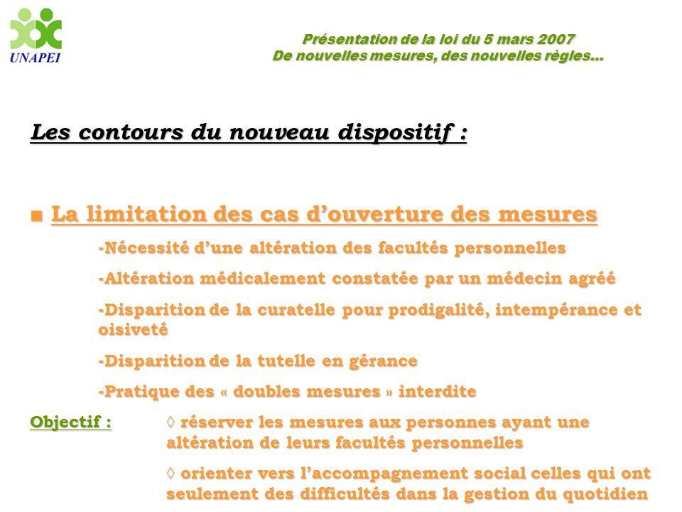 Présentation de la loi du 5 mars 2007 De nouvelles mesures, des nouvelles règles… Les contours du nouveau dispositif : ■ La limitation des cas d'ouver