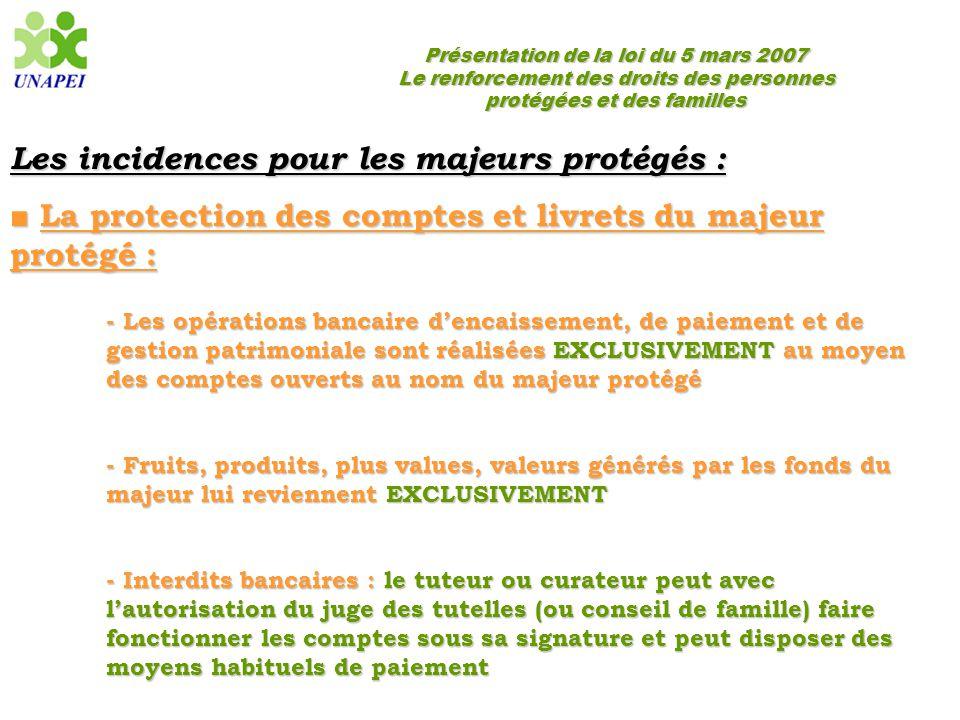 Présentation de la loi du 5 mars 2007 Le renforcement des droits des personnes protégées et des familles Les incidences pour les majeurs protégés : ■